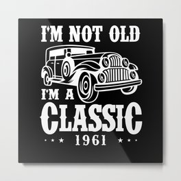 I'm not old I'm a Classic 1961 Metal Print