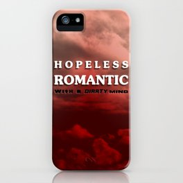 Hopeless romantic with a dirrty mind iPhone Case