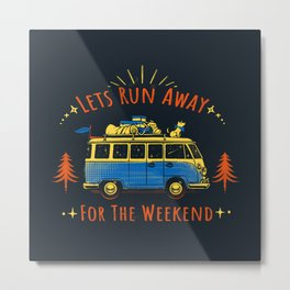 Let's Run Away - For The Weekend Metal Print