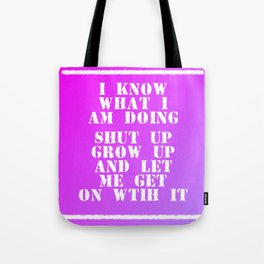 I know what I am doing Tote Bag