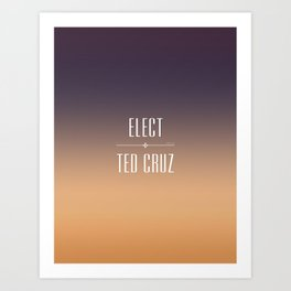 Elect Ted Cruz Art Print