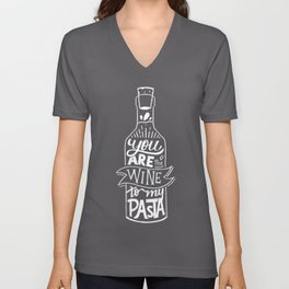 You are the Wine to my Pasta Unisex V-Neck