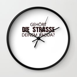 Belongs the Street to your dad Wall Clock