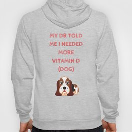 My Dr told me I needed more vitamin D dog Hoody