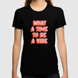 What A Time To Be A Vibe: The Peach Edition T-shirt