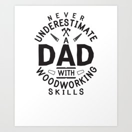 Funny Woodworking Carpentry Shirt For Carpenter Dad Gift For Do It Yourself Dads DIY / Handyman Dad Art Print