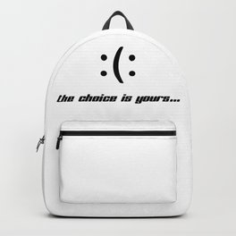 Happy or unhappy; the choice is yours. Backpack