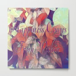 """ Happiness Comes From Within "" Metal Print"