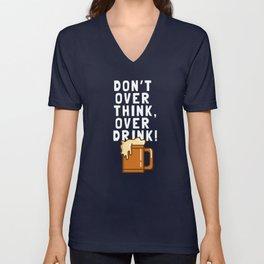 Don't Over Think, Over Drink! Unisex V-Neck