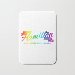It's A Hamilton Thing You Wouldn't Understand Rainbow Bath Mat