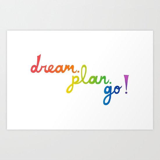 dream. plan. go! Art Print