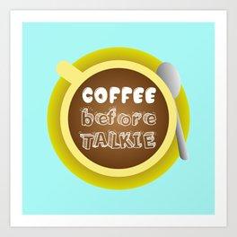CoffeeBeforeTalkie Art Print