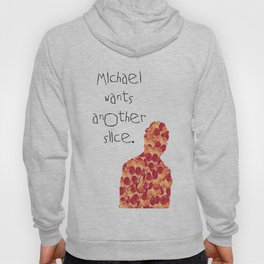 Michael Wants Another Slice Hoody