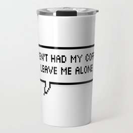 If I haven't had my coffee yet, leave me alone. Travel Mug