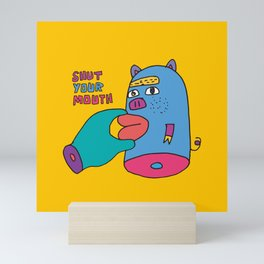 shut your mouth Mini Art Print