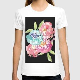 Brave, Strong, Beautiful, Amazing T-shirt