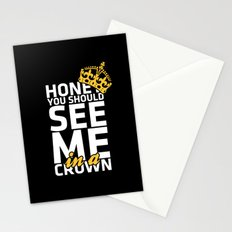 Honey you should see me in a crown Stationery Cards