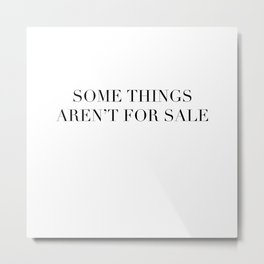 Some things aren't for sale Metal Print