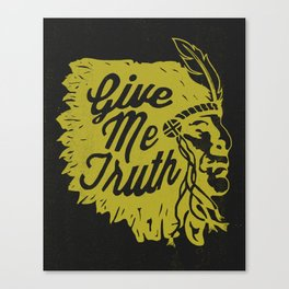 Give Me Truth Canvas Print