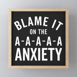 Blame It On Anxiety Funny Quote Framed Mini Art Print