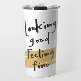 Looking Good. Feeling Fine. Travel Mug