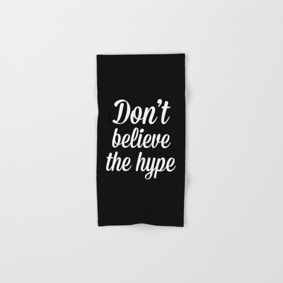 Don't Believe The Hype Quote Hand & Bath Towel