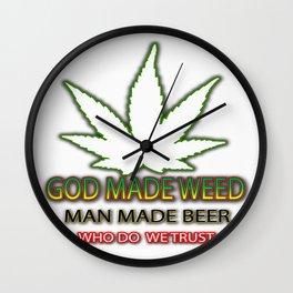 God made weed Man made beer Wall Clock
