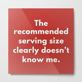 The Serving Size Doesn't Know Me Metal Print