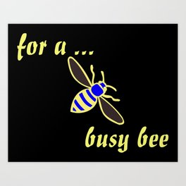 for a busy bee Art Print