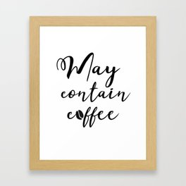 May contain coffee Framed Art Print