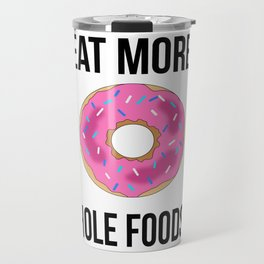 Eat More Hole Foods Travel Mug