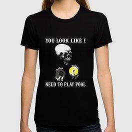 You look like I need to play pool Billiard Pool Player Design T-shirt