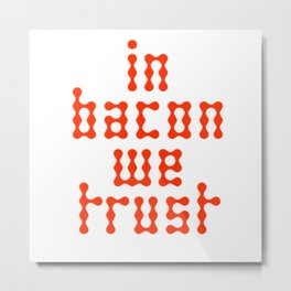 In bacon we trust Metal Print