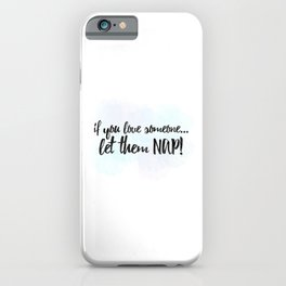 If You Love Someone... Let Them Nap! iPhone Case
