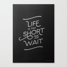 Life is too short to wait. Canvas Print