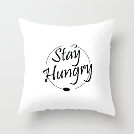 Stay Hungry Throw Pillow