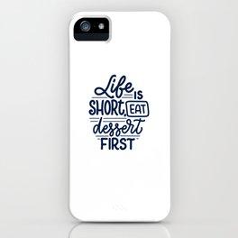 Life Is Short, Eat Dessert First iPhone Case
