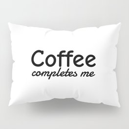 Coffee Completes Me Coffee Lover Coffee to Stay Awake Gift Pillow Sham