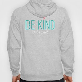 be kind or be quiet antibullying cool positive Hoody