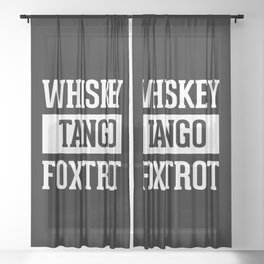 Whiskey Tango Foxtrot / WTF Funny Quote Sheer Curtain