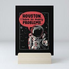 Houston I Have so Many Problems  Mini Art Print