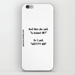 Is instant coffee OK? iPhone Skin