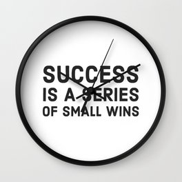 SUCCESS is a series of small wins Wall Clock