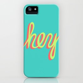 hey iPhone Case