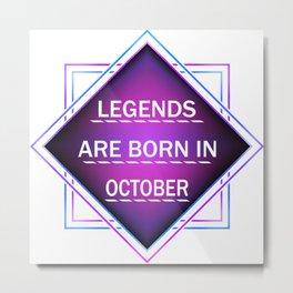 Legends are born in october Metal Print