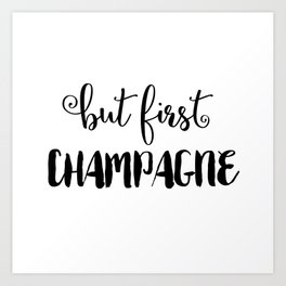 But First... CHAMPAGNE Art Print