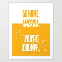 Go Home, America. You're Drumpf. Art Print