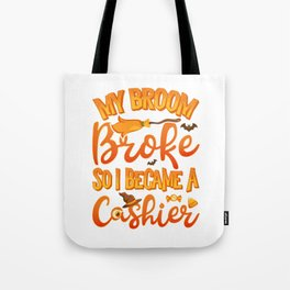 My Broom Broke So I Became A Cashier Funny Halloween Tote Bag