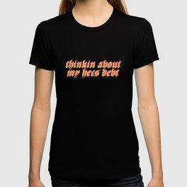 thinkin about my hecs debt T-shirt