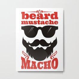 Beard. Mustache. Macho. Metal Print